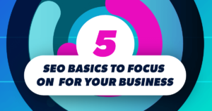 5 seo basics to focus on for your business